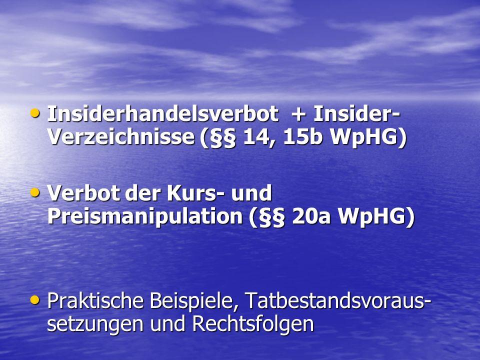 Insiderhandelsverbot + Insider- Verzeichnisse (§§ 14, 15b WpHG) Insiderhandelsverbot + Insider- Verzeichnisse (§§ 14, 15b WpHG) Verbot der Kurs- und P