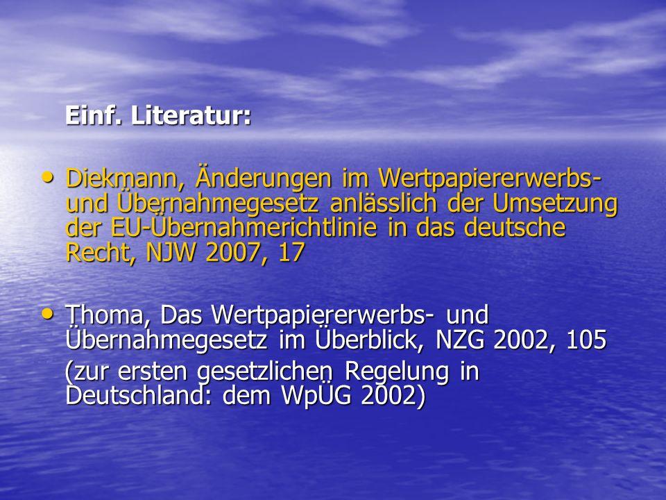 Einf. Literatur: Einf. Literatur: Diekmann, Änderungen im Wertpapiererwerbs- und Übernahmegesetz anlässlich der Umsetzung der EU-Übernahmerichtlinie i