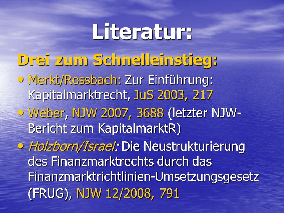 Literatur: Drei zum Schnelleinstieg: Merkt/Rossbach: Zur Einführung: Kapitalmarktrecht, JuS 2003, 217 Merkt/Rossbach: Zur Einführung: Kapitalmarktrech