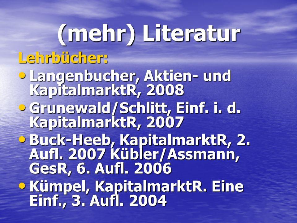 (mehr) Literatur Lehrbücher: Langenbucher, Aktien- und KapitalmarktR, 2008 Langenbucher, Aktien- und KapitalmarktR, 2008 Grunewald/Schlitt, Einf. i. d