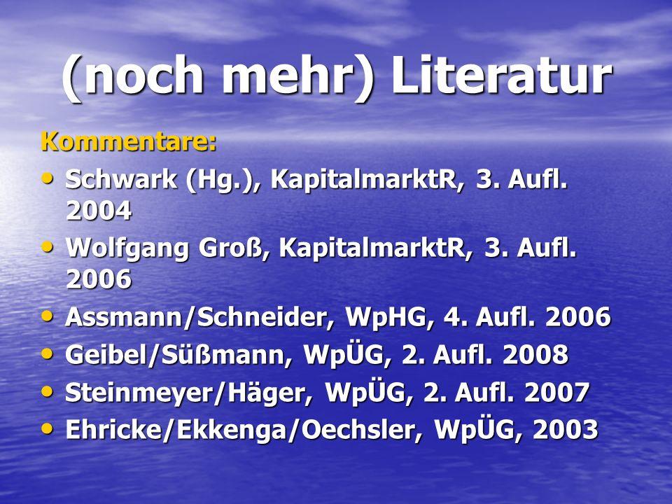 (noch mehr) Literatur Kommentare: Schwark (Hg.), KapitalmarktR, 3. Aufl. 2004 Schwark (Hg.), KapitalmarktR, 3. Aufl. 2004 Wolfgang Groß, KapitalmarktR