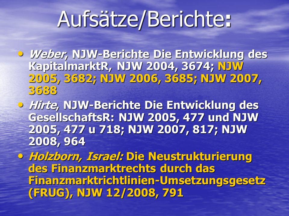 Aufsätze/Berichte: Weber, NJW-Berichte Die Entwicklung des KapitalmarktR, NJW 2004, 3674; NJW 2005, 3682; NJW 2006, 3685; NJW 2007, 3688 Weber, NJW-Be