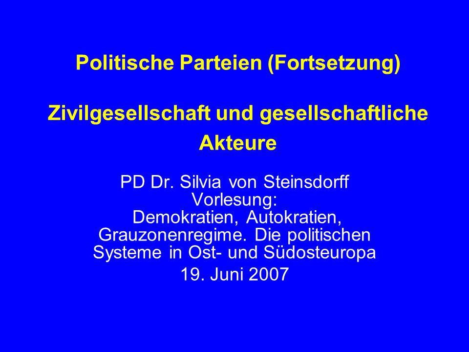 Politische Parteien (Fortsetzung) Zivilgesellschaft und gesellschaftliche Akteure PD Dr. Silvia von Steinsdorff Vorlesung: Demokratien, Autokratien, G