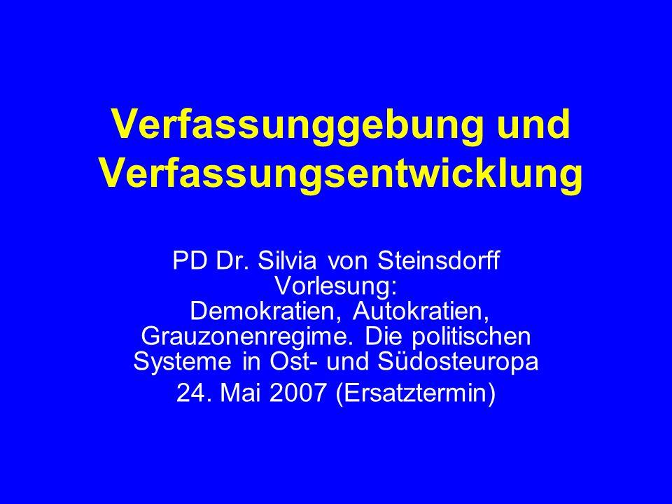Verfassunggebung und Verfassungsentwicklung PD Dr. Silvia von Steinsdorff Vorlesung: Demokratien, Autokratien, Grauzonenregime. Die politischen System