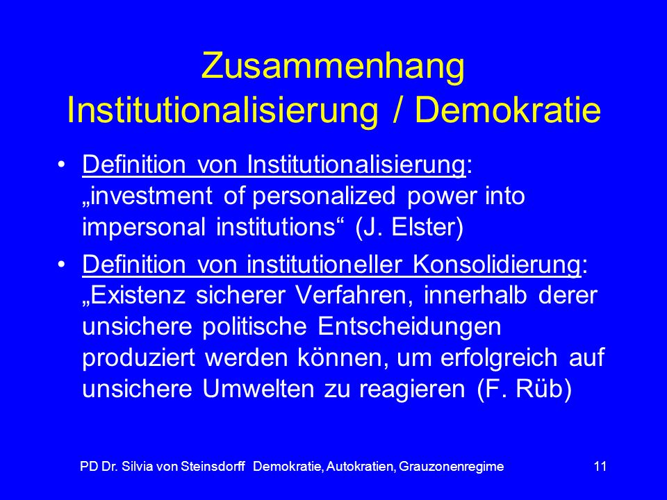 PD Dr. Silvia von Steinsdorff Demokratie, Autokratien, Grauzonenregime11 Zusammenhang Institutionalisierung / Demokratie Definition von Institutionali