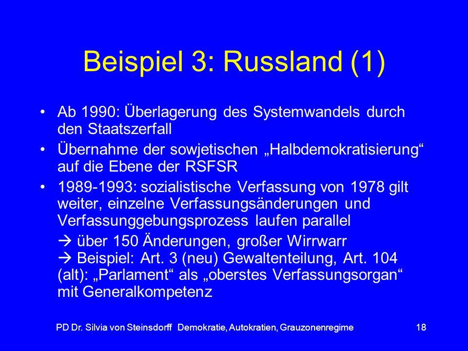 PD Dr. Silvia von Steinsdorff Demokratie, Autokratien, Grauzonenregime18 Beispiel 3: Russland (1) Ab 1990: Überlagerung des Systemwandels durch den St