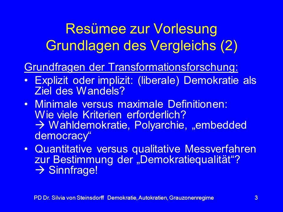 PD Dr. Silvia von Steinsdorff Demokratie, Autokratien, Grauzonenregime3 Resümee zur Vorlesung Grundlagen des Vergleichs (2) Grundfragen der Transforma