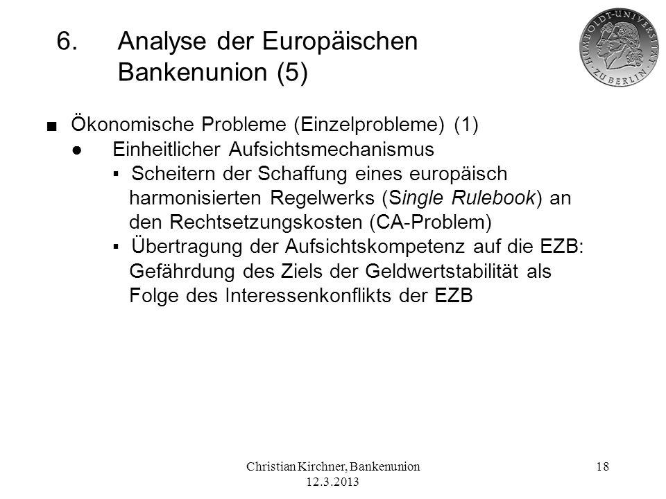 Christian Kirchner, Bankenunion 12.3.2013 18 6.Analyse der Europäischen Bankenunion (5) Ökonomische Probleme (Einzelprobleme) (1) Einheitlicher Aufsic