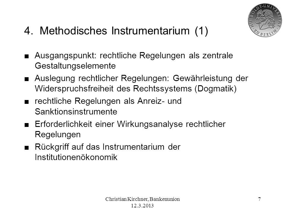 Christian Kirchner, Bankenunion 12.3.2013 7 4. Methodisches Instrumentarium (1) Ausgangspunkt: rechtliche Regelungen als zentrale Gestaltungselemente