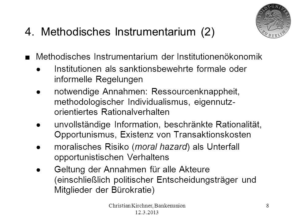Christian Kirchner, Bankenunion 12.3.2013 8 4. Methodisches Instrumentarium (2) Methodisches Instrumentarium der Institutionenökonomik Institutionen a