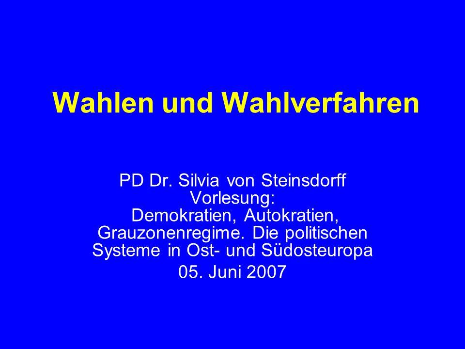 Wahlen und Wahlverfahren PD Dr. Silvia von Steinsdorff Vorlesung: Demokratien, Autokratien, Grauzonenregime. Die politischen Systeme in Ost- und Südos