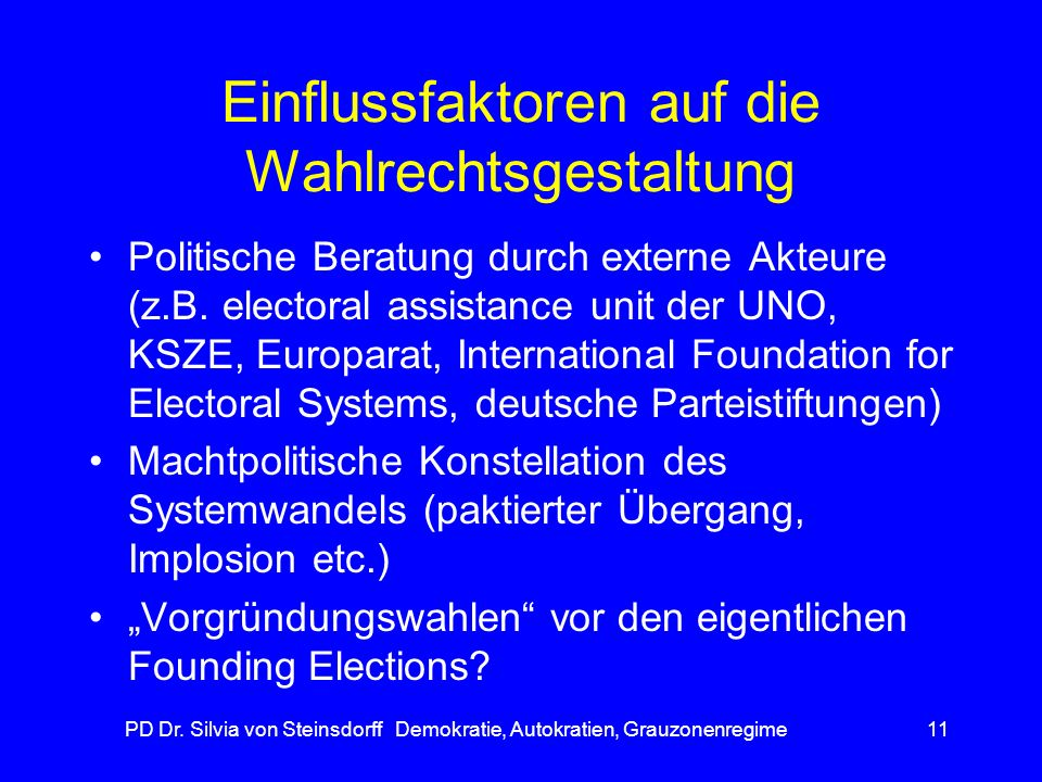 PD Dr. Silvia von Steinsdorff Demokratie, Autokratien, Grauzonenregime11 Einflussfaktoren auf die Wahlrechtsgestaltung Politische Beratung durch exter