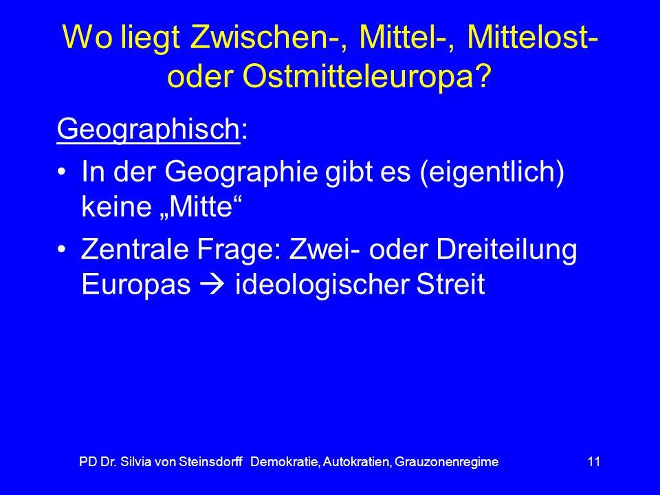 PD Dr. Silvia von Steinsdorff Demokratie, Autokratien, Grauzonenregime11 Wo liegt Zwischen-, Mittel-, Mittelost- oder Ostmitteleuropa? Geographisch: I