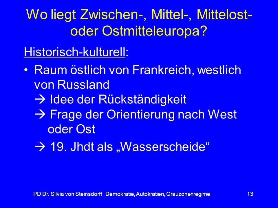 PD Dr. Silvia von Steinsdorff Demokratie, Autokratien, Grauzonenregime13 Wo liegt Zwischen-, Mittel-, Mittelost- oder Ostmitteleuropa? Historisch-kult