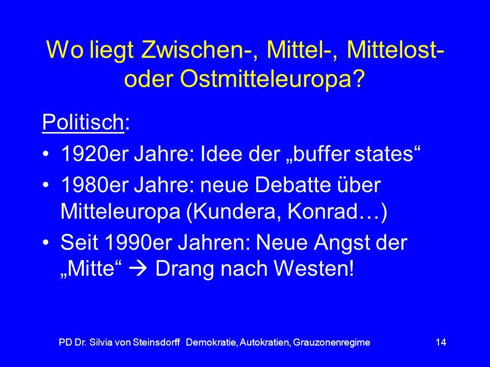 PD Dr. Silvia von Steinsdorff Demokratie, Autokratien, Grauzonenregime14 Wo liegt Zwischen-, Mittel-, Mittelost- oder Ostmitteleuropa? Politisch: 1920