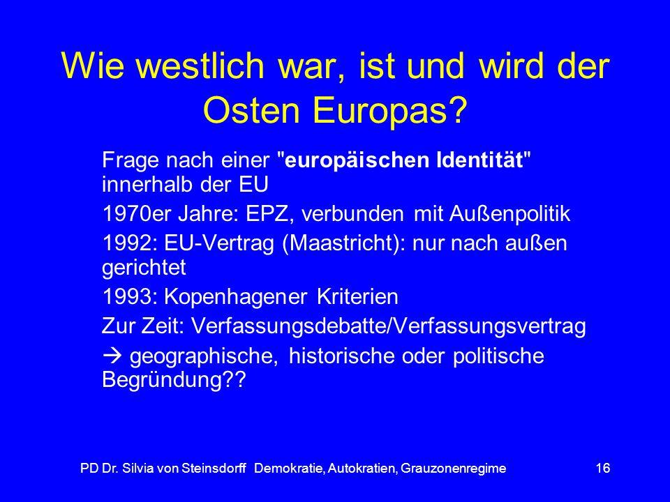 PD Dr. Silvia von Steinsdorff Demokratie, Autokratien, Grauzonenregime16 Wie westlich war, ist und wird der Osten Europas? Frage nach einer