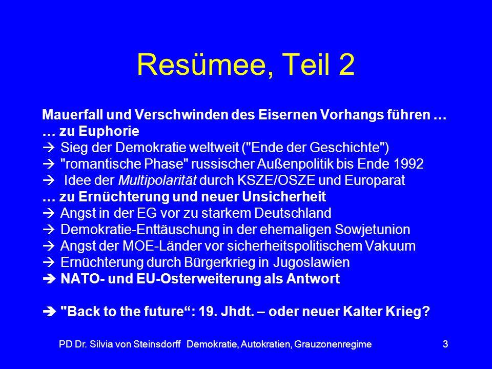 PD Dr. Silvia von Steinsdorff Demokratie, Autokratien, Grauzonenregime3 Resümee, Teil 2 Mauerfall und Verschwinden des Eisernen Vorhangs führen … … zu