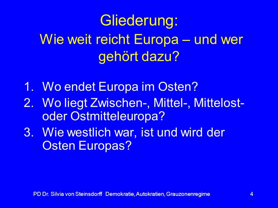 PD Dr. Silvia von Steinsdorff Demokratie, Autokratien, Grauzonenregime4 Gliederung: Wie weit reicht Europa – und wer gehört dazu? 1.Wo endet Europa im
