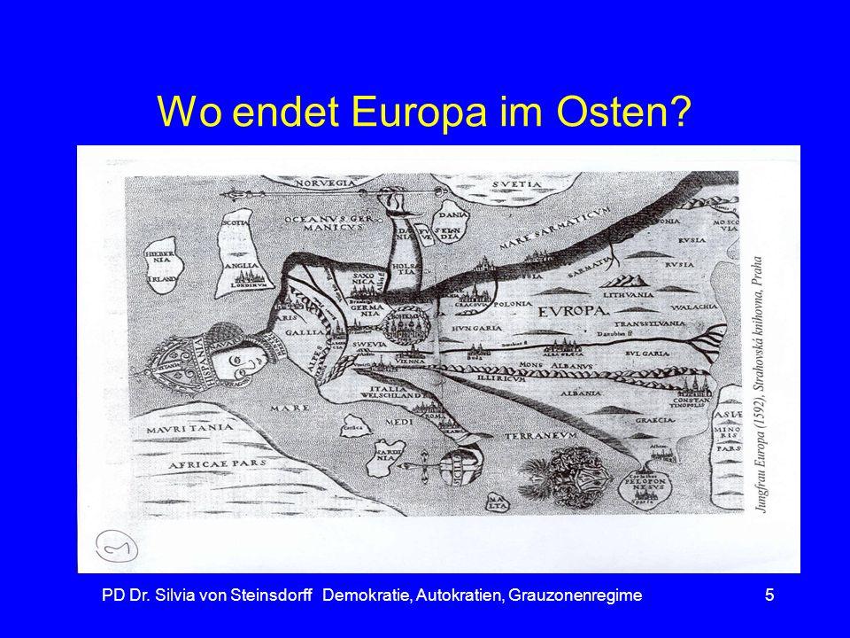 PD Dr.Silvia von Steinsdorff Demokratie, Autokratien, Grauzonenregime6 Wo endet Europa im Osten.
