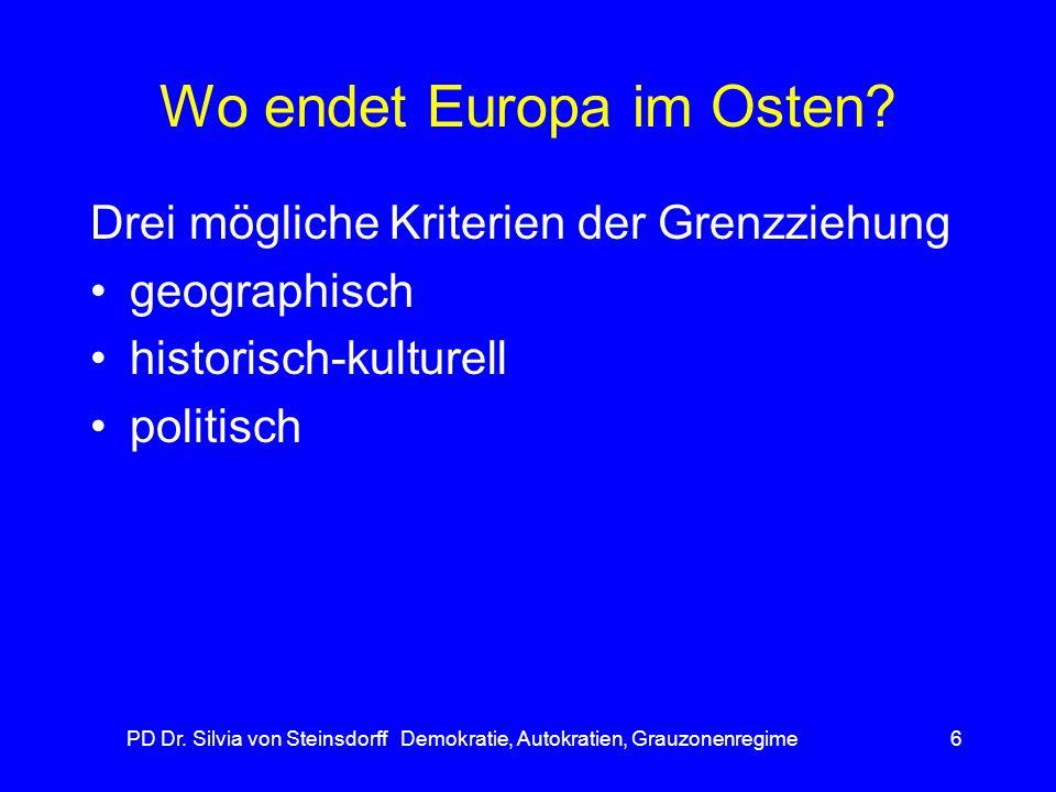PD Dr. Silvia von Steinsdorff Demokratie, Autokratien, Grauzonenregime6 Wo endet Europa im Osten? Drei mögliche Kriterien der Grenzziehung geographisc