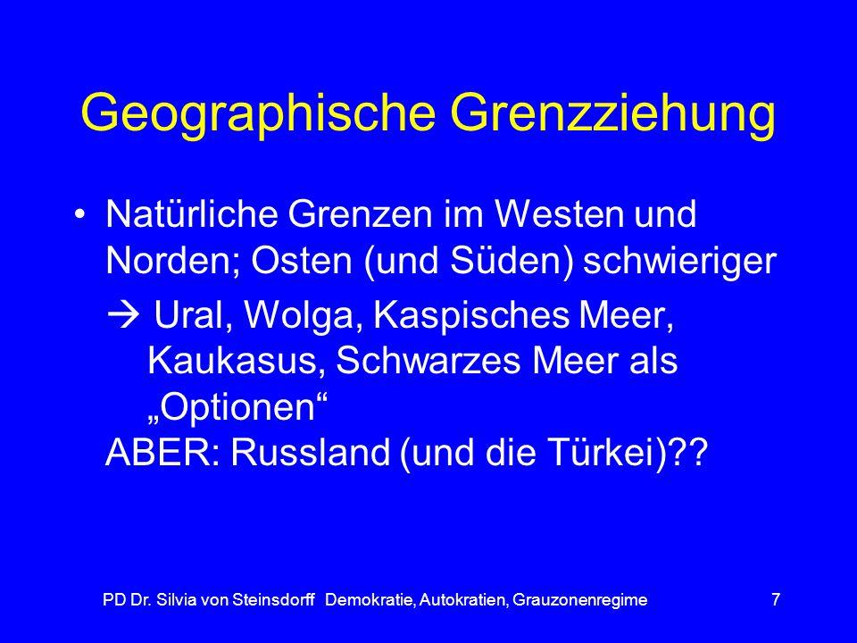 PD Dr. Silvia von Steinsdorff Demokratie, Autokratien, Grauzonenregime7 Geographische Grenzziehung Natürliche Grenzen im Westen und Norden; Osten (und