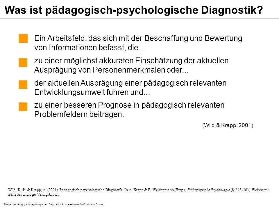 Themen der pädagogisch psychologischen Diagnostik (Sommersemester 2006) Martin Brunner Was ist pädagogisch-psychologische Diagnostik.