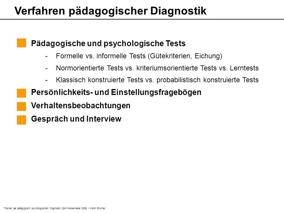 Themen der pädagogisch psychologischen Diagnostik (Sommersemester 2006) Martin Brunner Verfahren pädagogischer Diagnostik Pädagogische und psychologische Tests -Formelle vs.