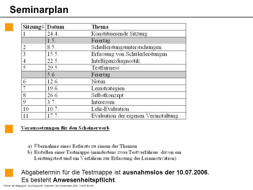 Themen der pädagogisch psychologischen Diagnostik (Sommersemester 2006) Martin Brunner Seminarplan Abgabetermin für die Testmappe ist ausnahmslos der 10.07.2006.