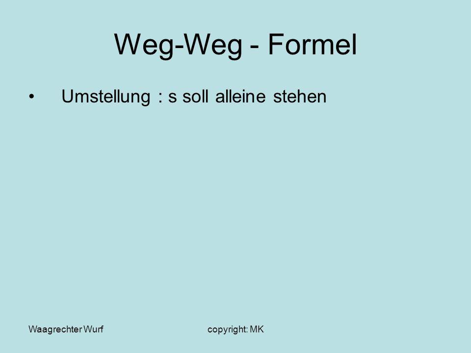 Waagrechter Wurfcopyright: MK Weg-Weg - Formel Umstellung : s soll alleine stehen