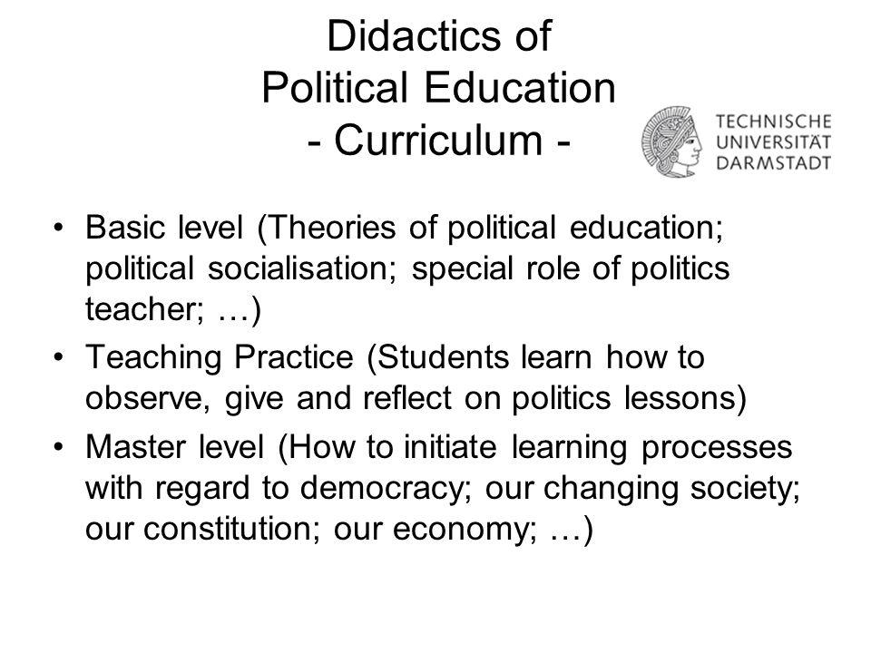 Didactics of Political Education - Curriculum - Basic level (Theories of political education; political socialisation; special role of politics teache