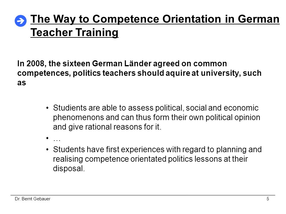 In 2008, the sixteen German Länder agreed on common competences, politics teachers should aquire at university, such as Studients are able to assess p