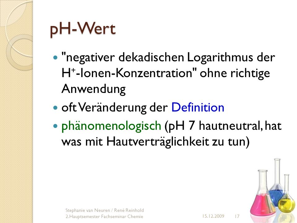 pH-Wert 17 15.12.2009 Stephanie van Neuren / René Reinhold 2.Hauptsemester Fachseminar Chemie