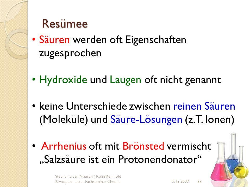 33 15.12.2009 Stephanie van Neuren / René Reinhold 2.Hauptsemester Fachseminar Chemie Resümee Säuren werden oft Eigenschaften zugesprochen Hydroxide u