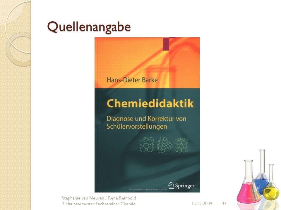 35 15.12.2009 Stephanie van Neuren / René Reinhold 2.Hauptsemester Fachseminar Chemie Quellenangabe