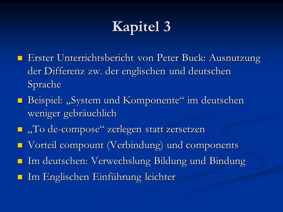 Kapitel 3 Erster Unterrichtsbericht von Peter Buck: Ausnutzung der Differenz zw. der englischen und deutschen Sprache Erster Unterrichtsbericht von Pe