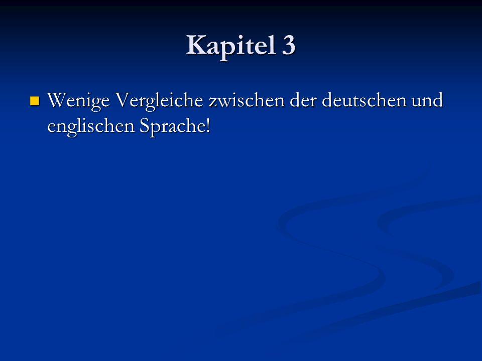 Kapitel 3 Wenige Vergleiche zwischen der deutschen und englischen Sprache! Wenige Vergleiche zwischen der deutschen und englischen Sprache!