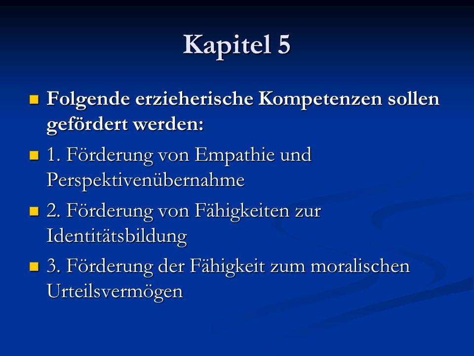 Kapitel 5 Folgende erzieherische Kompetenzen sollen gefördert werden: Folgende erzieherische Kompetenzen sollen gefördert werden: 1. Förderung von Emp