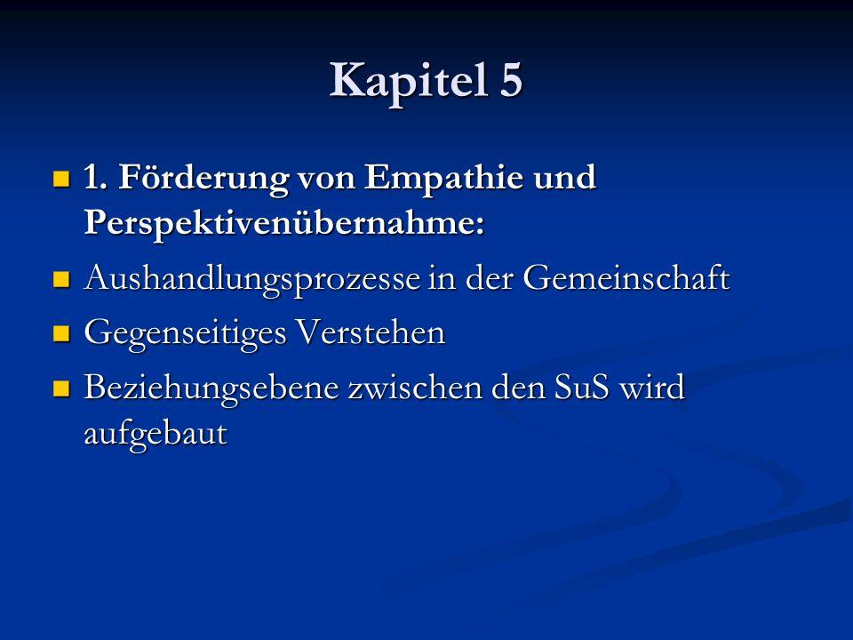 Kapitel 5 1. Förderung von Empathie und Perspektivenübernahme: 1. Förderung von Empathie und Perspektivenübernahme: Aushandlungsprozesse in der Gemein