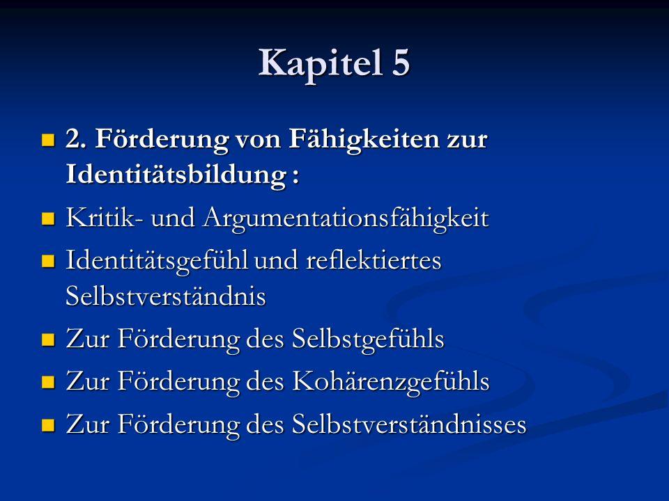 Kapitel 5 2. Förderung von Fähigkeiten zur Identitätsbildung : 2. Förderung von Fähigkeiten zur Identitätsbildung : Kritik- und Argumentationsfähigkei