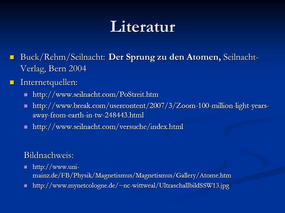 Literatur Buck/Rehm/Seilnacht: Der Sprung zu den Atomen, Seilnacht- Verlag, Bern 2004 Buck/Rehm/Seilnacht: Der Sprung zu den Atomen, Seilnacht- Verlag