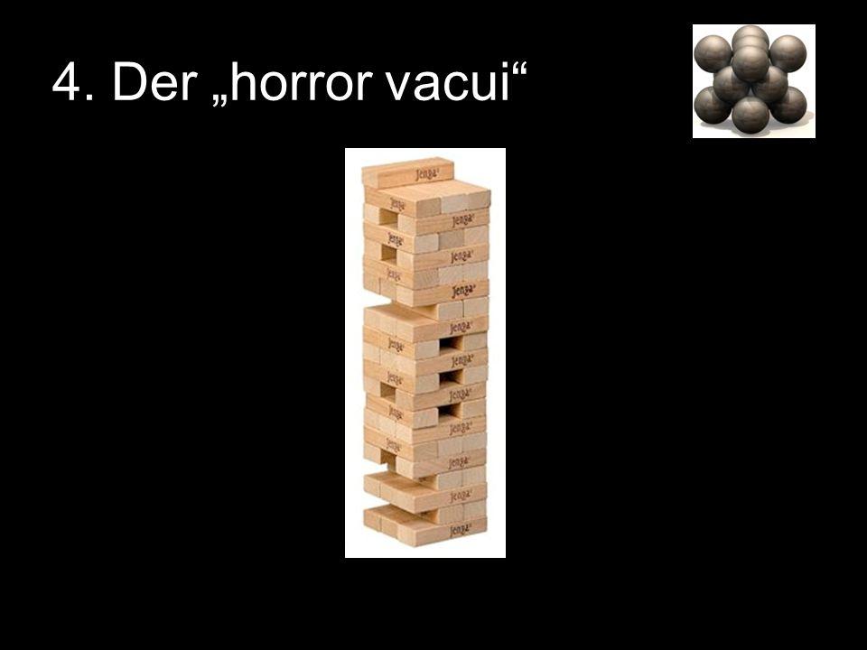 4. Der horror vacui