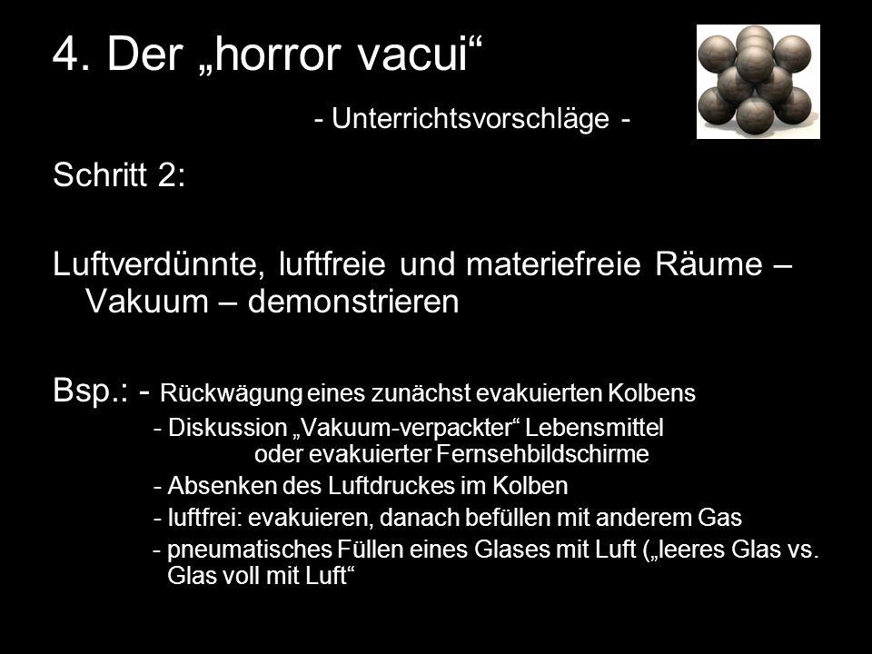 4. Der horror vacui - Unterrichtsvorschläge - Schritt 2: Luftverdünnte, luftfreie und materiefreie Räume – Vakuum – demonstrieren Bsp.: - Rückwägung e