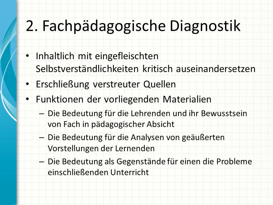 2. Fachpädagogische Diagnostik Inhaltlich mit eingefleischten Selbstverständlichkeiten kritisch auseinandersetzen Erschließung verstreuter Quellen Fun