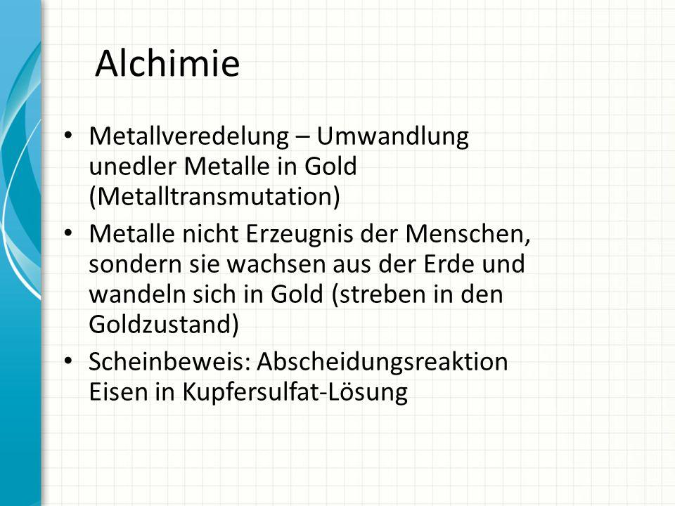Alchimie Metallveredelung – Umwandlung unedler Metalle in Gold (Metalltransmutation) Metalle nicht Erzeugnis der Menschen, sondern sie wachsen aus der