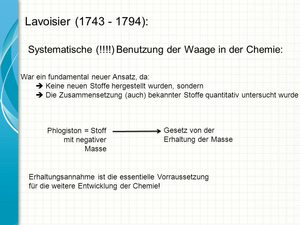 Systematische (!!!!) Benutzung der Waage in der Chemie: War ein fundamental neuer Ansatz, da: Keine neuen Stoffe hergestellt wurden, sondern Die Zusam