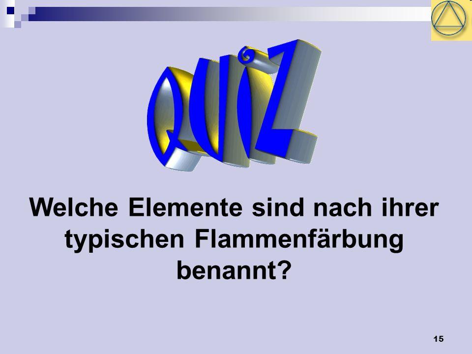 15 Welche Elemente sind nach ihrer typischen Flammenfärbung benannt?