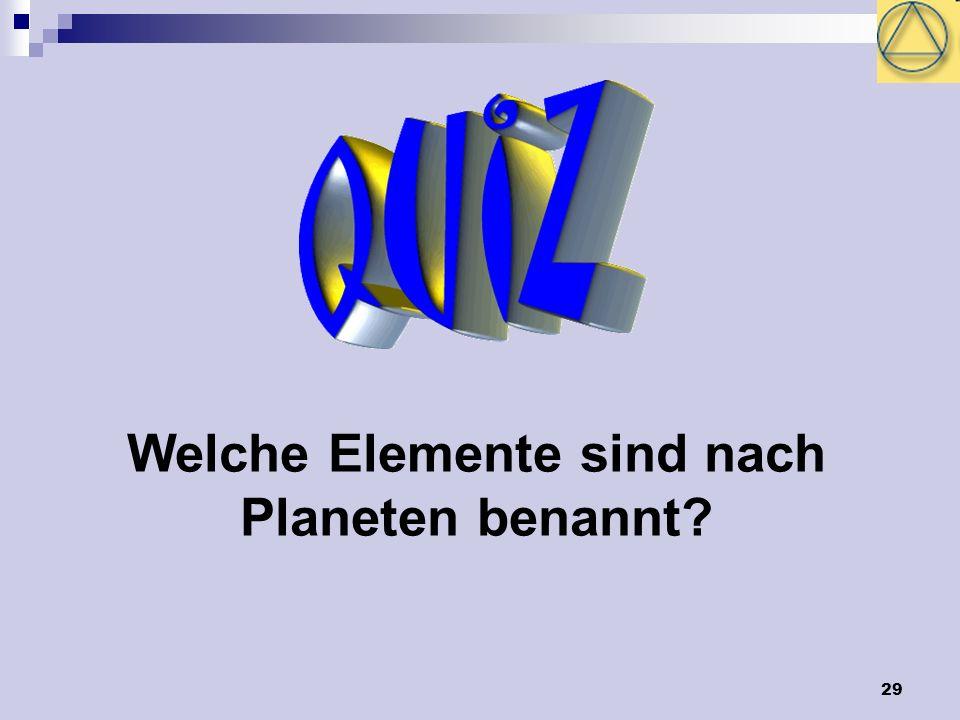 29 Welche Elemente sind nach Planeten benannt?