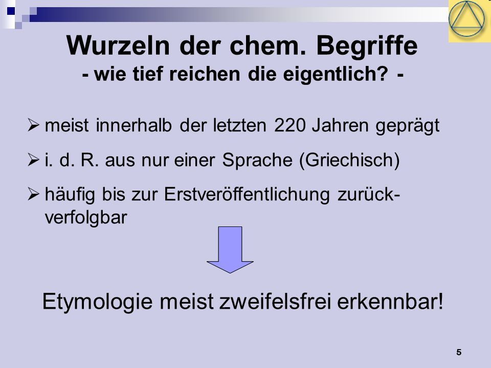 6 Gliederung 1.Die Wurzeln der chem. Begriffe – eine Einführung 2.