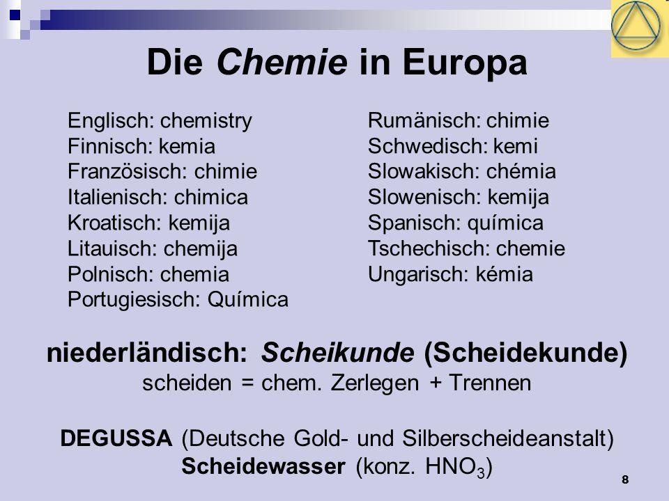 8 Die Chemie in Europa Englisch: chemistry Finnisch: kemia Französisch: chimie Italienisch: chimica Kroatisch: kemija Litauisch: chemija Polnisch: che