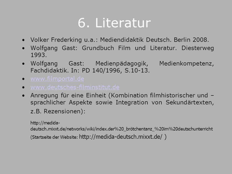 6.Literatur Volker Frederking u.a.: Mediendidaktik Deutsch.